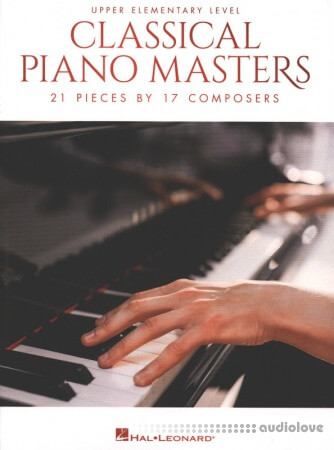 Classical Piano Masters - Upper Elementary Level: 21 Pieces by 17 Composers
