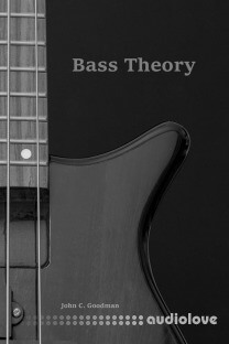 Bass Theory: The Electric Bass Guitar Player's Guide to Music Theory