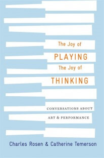 The Joy of Playing, the Joy of Thinking by Charles Rosen