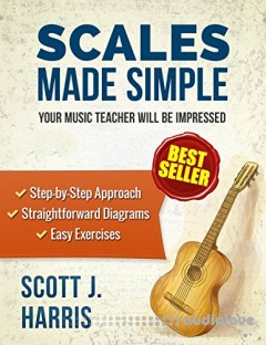 Guitar: Scales Made Simple: Step-by-Step Approach to Positions & Patterns Essential to Music & Fretboard Theory