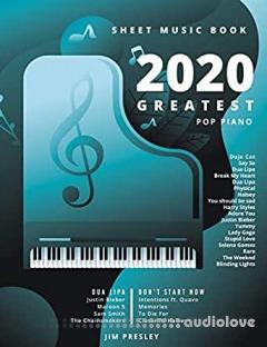 2020 GREATEST POP PIANO SHEET MUSIC BOOK: Songbooks For Piano - Piano Music - Sheet Music