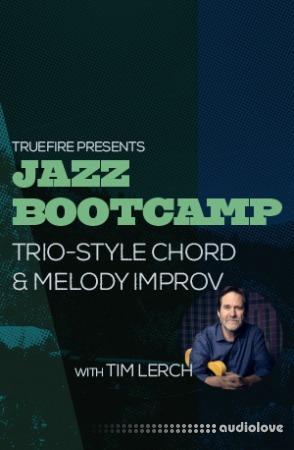 Truefire Tim Lerch Jazz Bootcamp Trio-Style Chord And Melody Improv