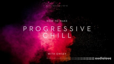 Sonic Academy How To Make Progressive Chill with Owsey
