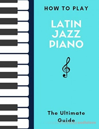 How To Play Latin Jazz Piano: The Ultimate Guide - Hal Leonard Keyboard Style Series