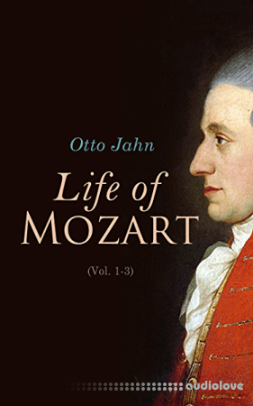Life of Mozart (Volume 1-3): Biography of Music Genius (Complete Edition)
