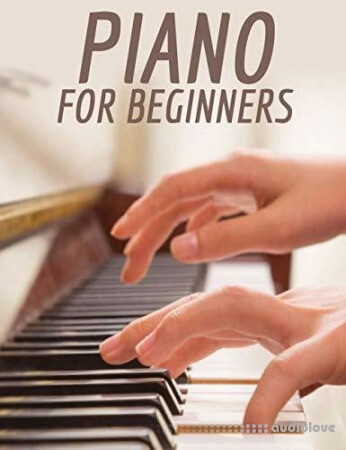 Piano For Beginners: The Complete Course to Learning Core Musical Concepts to Tlay the Piano
