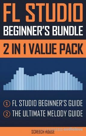 FL Studio Beginner's Bundle: FL Studio Beginner's Guide & The Ultimate Melody Guide
