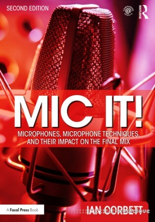 Mic It!: Microphones, Microphone Techniques, and Their Impact on the Final Mix, 2nd Edition