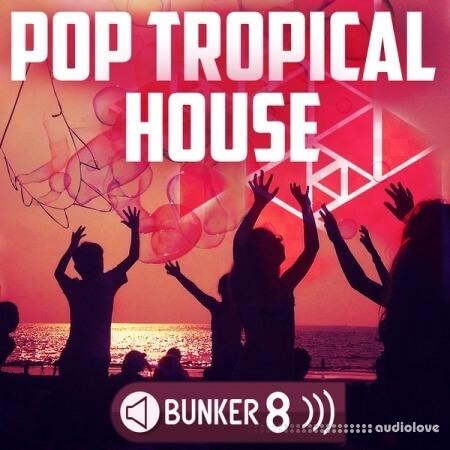 Bunker 8 Digital Labs Pop Tropical House