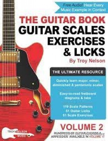 The Guitar Book: Volume 2: The Ultimate Resource for Discovering New Guitar Scales Exercises and Licks!
