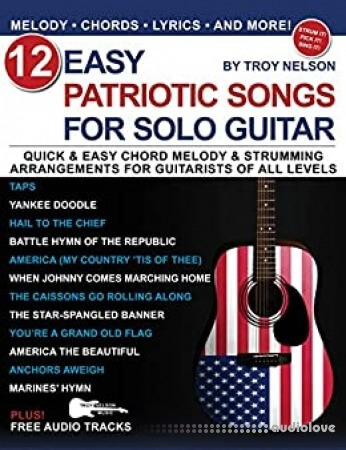 12 Easy Patriotic Songs for Solo Guitar: Quick & Easy Chord Melody & Strumming Arrangements for Guitarists of All Levels