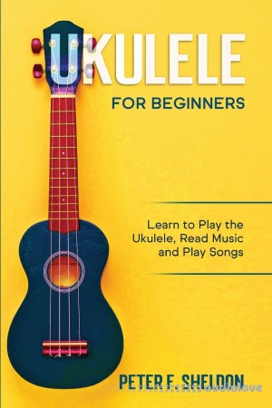 Ukulele for Beginners: Learn to Play the Ukulele Read Music and Play Songs