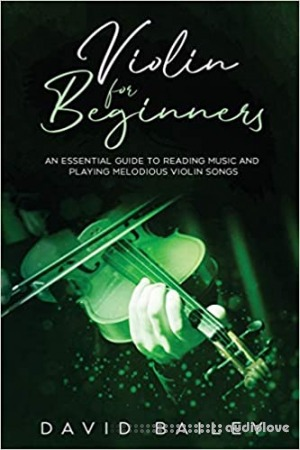 Violin for Beginners: An Essential Guide to Reading Music and Playing Melodious Violin Songs