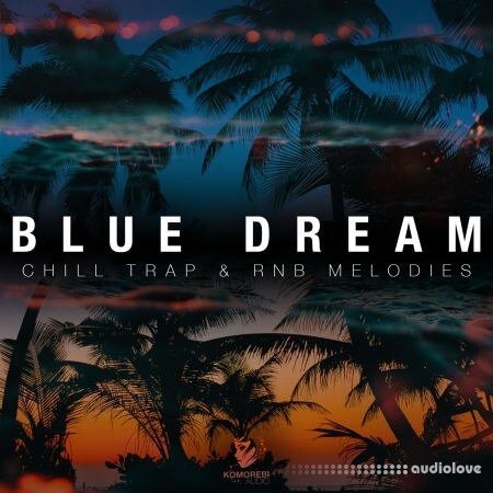 Komorebi Audio Blue Dream Chill Trap and RnB Melodies