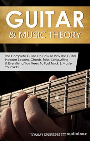 Guitar & Music Theory: The Complete Guide On How To Play The Guitar