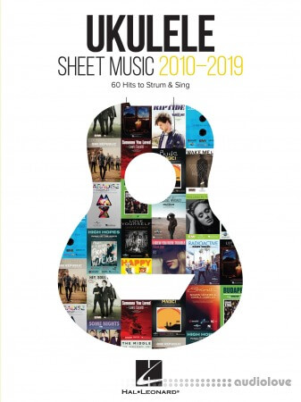 Ukulele Sheet Music 2010-2019: 60 Hits to Strum & Sing