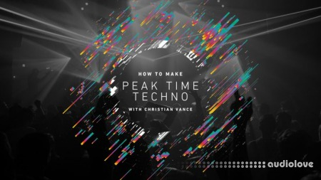 Sonic Academy How To Make Peak Time Techno with Christian Vance