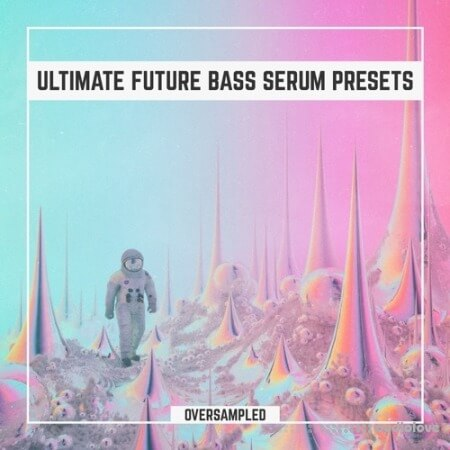 Oversampled Ultimate Future Bass Xfer Serum Presets Vol.1 Synth Presets