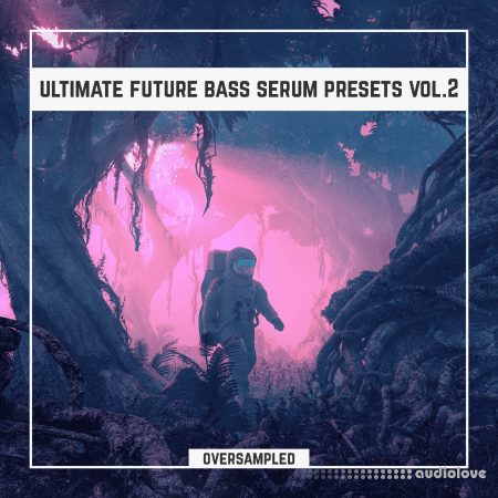 Oversampled Ultimate Future Bass Xfer Serum Presets Vol.2 Synth Presets