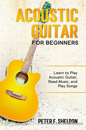 Acoustic Guitar for Beginners: Learn to Play Acoustic Guitar Read Music and Play Songs
