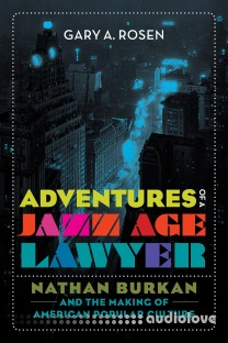Adventures of a Jazz Age Lawyer : Nathan Burkan and the Making of American Popular Culture